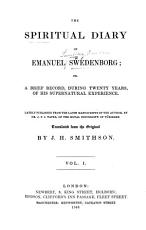 The Spiritual Diary of E  Swedenborg  Or  a Brief Record  During Twenty Years  of His Supernatural Experience  Lately Published from the Latin Manuscripts of the Author by Dr  J  F  I  Tafel     Translated from the Original by J  H  Smithson PDF