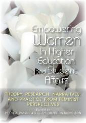 Empowering Women in Higher Education and Student Affairs: Theory, Research, Narratives, and Practice From Feminist Perspectives
