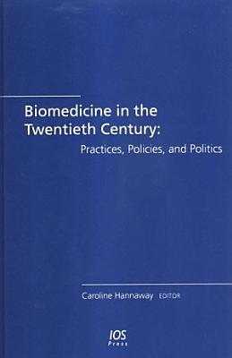 Biomedicine in the Twentieth Century  Practices  Policies  and Politics PDF