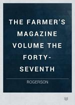 THE FARMER'S MAGAZINE VOLUME THE FORTY-SEVENTH