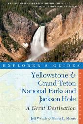 Explorer's Guide Yellowstone & Grand Teton National Parks and Jackson Hole: A Great Destination (Third Edition): Edition 3