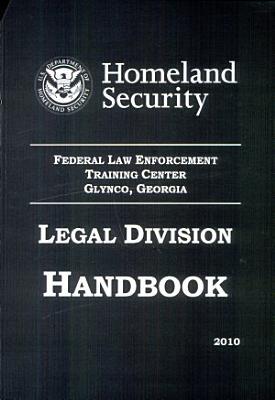 Federal Law Enforcement Training Center  Glynco  Georgia Legal Division Handbook 2010  April 2011