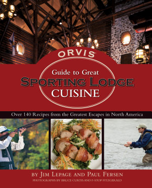 The Orvis Guide to Great Sporting Lodge Cuisine PDF