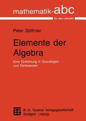 Elemente der Algebra: Eine Einführung in Grundlagen und Denkweisen