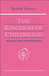 The Kingdom of Childhood: Seven Lectures and Answers to Questions Given in Torquay, August 12-20, 1924