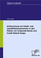Untersuchung von Kredit- und Liquiditätskomponenten in den Preisen von Corporate Bonds und Credit Default Swaps