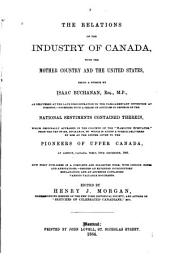"The Relations of the Industry of Canada, with the Mother Country and the United States: Being a Speech by Isaac Buchanan ... Together with a Series of Articles in Defence of the National Sentiments Contained Therein, which Originally Appeared in the Columns of the ""Hamilton Spectator"" ... To which is Added a Speech Delivered by Him at ... London, Canada West ... Besides an Extended Introductory Explanation, and an Appendix Containing Various Valuable Documents"