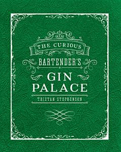 The Curious Bartender s Gin Palace Book