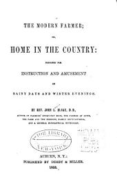 The Modern Farmer: Or, Home in the Country : Designed for Instruction and Amusement on Rainy Days and Winter Evenings