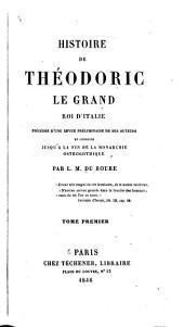 Histoire de Théodoric le Grand, roi d'Italie: précédée d'une revue préliminaire de ses auteurs, et conduite jusqu'à la fin de la monarchie ostrogothique, Volume1