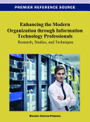 Enhancing the Modern Organization through Information Technology Professionals: Research, Studies, and Techniques