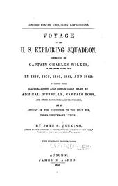 United States Exploring Expeditions: Voyage of the U.S. Exploring Squadron, Commanded by Captain Charles Wilkes, of the United States Navy, in 1838, 1839, 1840, 1841, and 1842; Together with Explorations and Discoveries Made by Admiral D'Urville, Captain Ross, and Other Navigators and Travellers; and an Account of the Expedition to the Dead Sea, Under Lieutenant Lynch