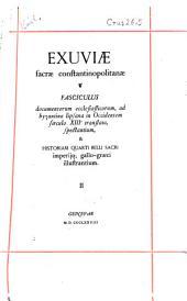 Exuviæ sacræ constantinopolitanæ: Fasciculus documentorum minorum, ad byzantina lipsana in occidentem sæculo XIII0 translata, spectantium & historiam quarti belli sacri imperijq; gallo-græci illustrantium, Volume 2