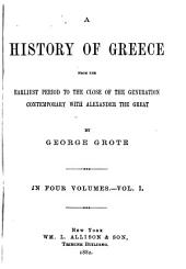 A History of Greece from the Earliest Period to the Close of the Generation Contemporary with Alexander the Great: Volume 1