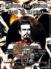 Ludwig the Second: King of Bavaria (English Edition)