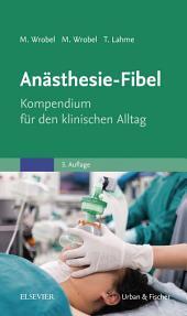 Anästhesie-Fibel: Kompendium für den klinischen Alltag, Ausgabe 3