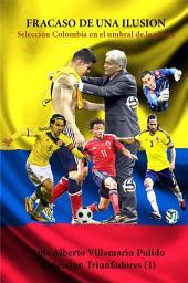 Fracaso de una ilusión: Selección Colombia en el umbral de la glooria