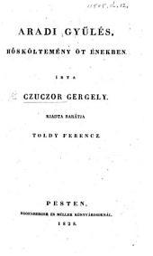 Aradi gyűlés. Hőskoltemény öt énekben Írta Czuczor G.; kiadta ... Toldy Ferencz
