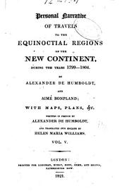 Personal Narrative of Travels to the Equinoctial Regions of the New Continent During the Years 1799-1804: Volume 5, Part 1
