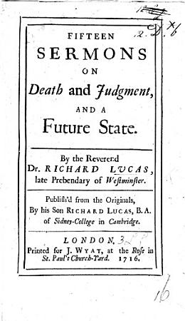Fifteen Sermons on Death and Judgment  and a future state  Publish d from the original by his son R  Lucas   Sixteen sermons  etc    PDF