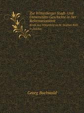 Zur Wittenberger Stadt- Und Universit?ts-Geschichte in Der Reformationszeit