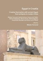 Egypt in Croatia  Croatian Fascination with Ancient Egypt from Antiquity to Modern Times PDF