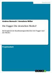 Die Fugger. Die deutschen Medici?: Ein Vergleich der Kaufmannsgeschlechter der Fugger und der Medici