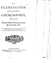 An Examination of the scheme of Church-Power. ... Second edition, corrected. [By Sir Michael Foster.]