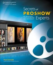 Secrets of ProShow Experts: The Official Guide to Creating Your Best Slide Shows with ProShow 5, 1st ed.