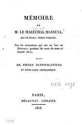 Mémoire de M. le maréchal Masséna duc de Rivoli, prince d'Essling sur les événemens qui ont eu lieu en Provence pendant les mois de mars et d'avril 1815, suivi de pièces justificatives