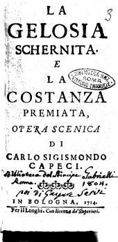 La gelosia schernita, e la costanza premiata, opera scenica di Carlo Sigismondo Capeci