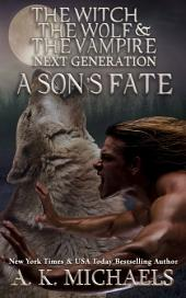 The Witch, The Wolf and The Vampire: Next Generation, A Son's Fate