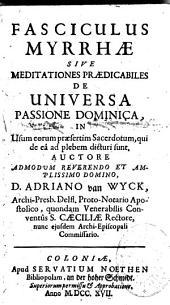 Fasciculus Myrrhae, sive mediationes praedicables de Universa Passione Dominica