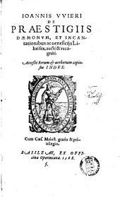 Johannis Wieri De Praestigiis Daemonum, Et Incantationibus ac veneficiis: Libri sex, aucti & recogniti