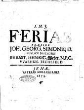 Ferias præside Joh. Georg. Simone, D. publice discutiet Sebast. Henric. Weber. N.P.C. VValhus. Eichsfeld