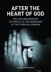 After the Heart of God: The Life and Ministry of Priests at the Beginning of the Third Millennium