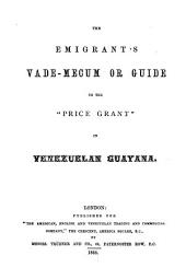 "The Emigrant's Vade-Mecum Or Guide to the ""Price Grant"" in Venezuelan Guayana"