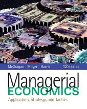 Managerial Economics: Applications, Strategy and Tactics: Edition 12