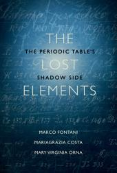 The Lost Elements: The Periodic Table's Shadow Side