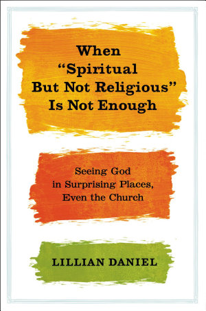 When  Spiritual but Not Religious  Is Not Enough