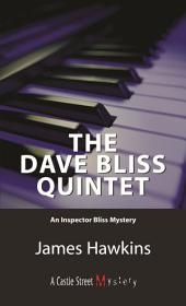 The Dave Bliss Quintet: An Inspector Bliss Mystery
