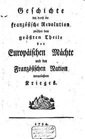 Geschichte des, durch die Französische Revolution, zwischen dem grössten Theile der Europäischen Mächte und der Französischen Nation, veranlassten Krieges: I-VI