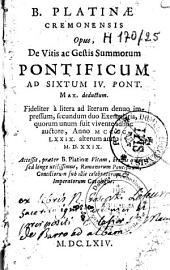 """B. Platinae,... Opus de vitis ac gestis summorum pontificum... Accessit praeter B. Platinae vitam [ex libro Johannis Trittenhemii """"de Scriptoribus ecclesiasticis""""] Romanorum pontificum, consiliorum [""""sic""""] sub illis celebratorum et imperatorum catalogus"""