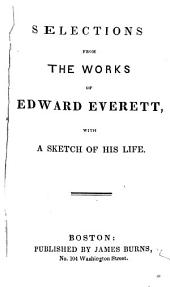 Selections from the Works of Edward Everett: With a Sketch of His Life