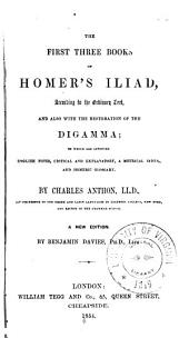 The First Three Books of Homer's Iliad, According to the Ordinary Text: And Also with the Restoration of the Digamma ...