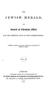 The Jewish herald and record of Christian effort for the spiritual good of God's ancient people [afterw.] The Jewish missionary herald and record of the British society for the propagation of the gospel among the Jews [afterw.] The Herald