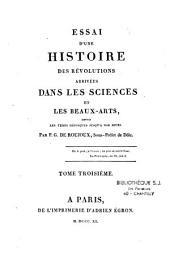 Essai d'une histoire des révolutions arrivées dans les sciences et les beaux-arts, depuis les temps héroïques jusqu'à nos jours