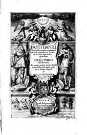 Fasti Danici: universam tempora computandi rationem antiqvitus in Dania et vicinis regionibus observatam libris tribus exhibentes