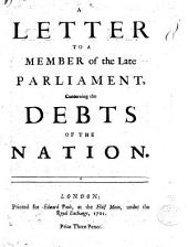 A Letter to a member of the late Parliament concerning the debts of the nation