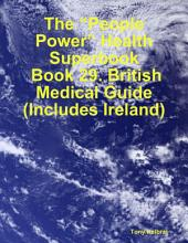 "The ""People Power"" Health Superbook: Book 29. British Medical Guide (Includes Ireland)"